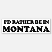 Rather be in Montana Bumper Bumper Bumper Sticker