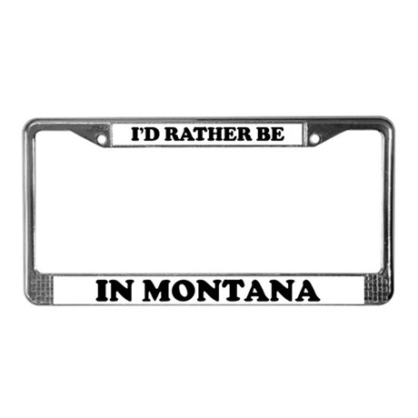 Rather be in Montana License Plate Frame