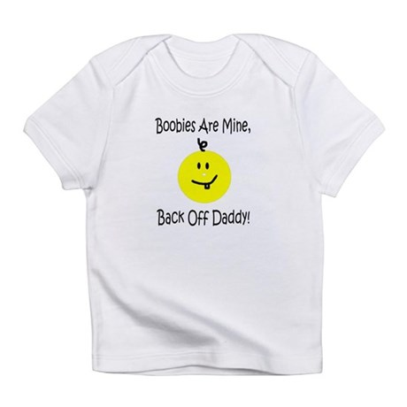 Boobies Are Mine, Back Off Daddy! Creeper Infant T