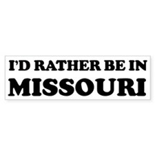 Rather be in Missouri Bumper Bumper Sticker