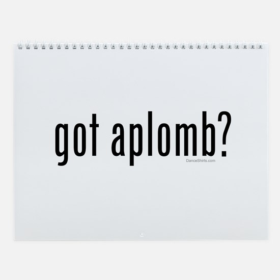 got aplomb? by DanceShirts.com Wall Calendar