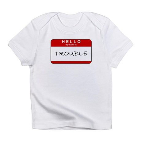 Hello, My Name is Trouble Creeper Infant T-Shirt