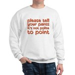 tell your pants not to point Sweatshirt