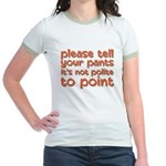 tell your pants not to point Jr. Ringer T-Shirt