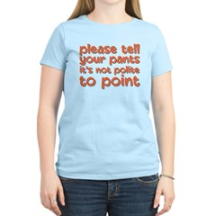 tell your pants not to point T-Shirt