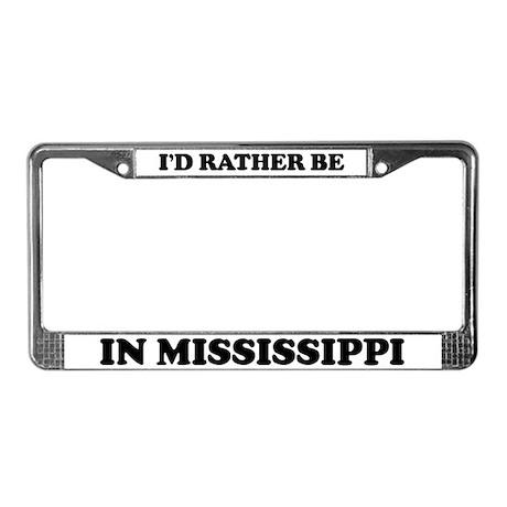 Rather be in Mississippi License Plate Frame