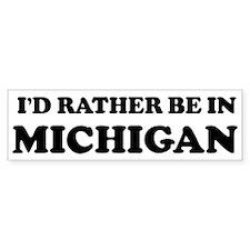 Rather be in Michigan Bumper Bumper Sticker
