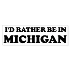 Rather be in Michigan Bumper Bumper Stickers