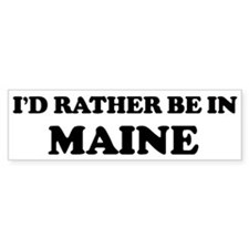 Rather be in Maine Bumper Bumper Sticker