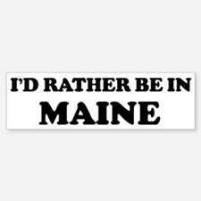 Rather be in Maine Bumper Bumper Bumper Sticker