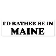 Rather be in Maine Bumper Bumper Sticker