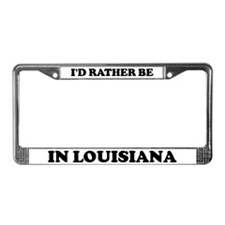 Rather be in Louisiana License Plate Frame