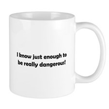 I know just enough to be really dangerous! Small Mug