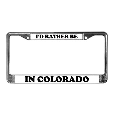 Rather be in Colorado License Plate Frame