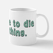 You Have to Die Mug