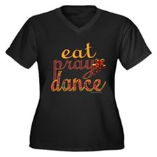 Eat Pray Dance by Danceshirts.com Women's Plus Siz