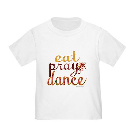 Eat Pray Dance by Danceshirts.com Toddler T-Shirt