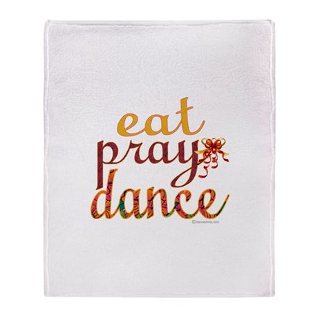 Eat Pray Dance by Danceshirts.com Throw Blanket