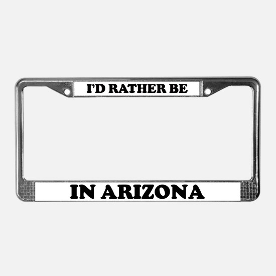 Rather be in Arizona License Plate Frame