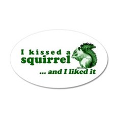 I Kissed A Squirrel 20x12 Oval Wall Peel