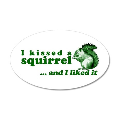 I Kissed A Squirrel 35x21 Oval Wall Peel
