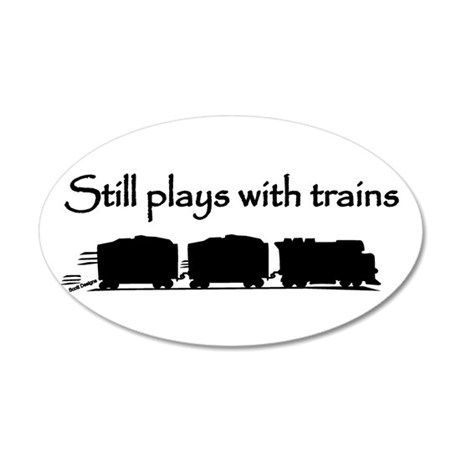 Still Plays With Trains 20x12 Oval Wall Peel