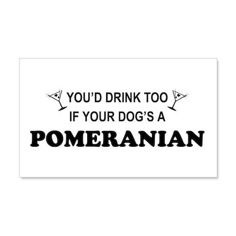 Pomeranian You'd Drink Too 20x12 Wall Peel