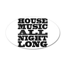 House Music All Night Long 20x12 Oval Wall Peel