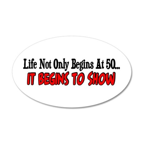 Life not only begins at 50 20x12 Oval Wall Peel