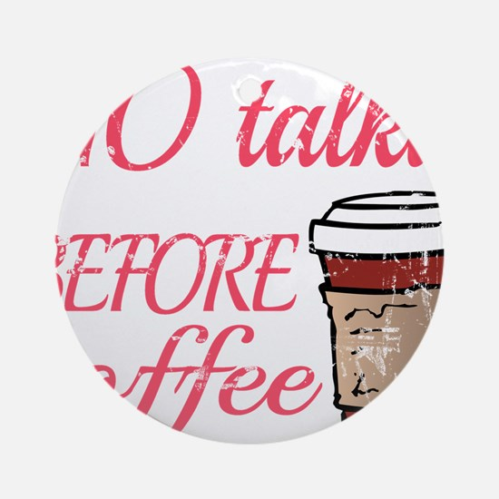 No Talkie Before Coffee Round Ornament
