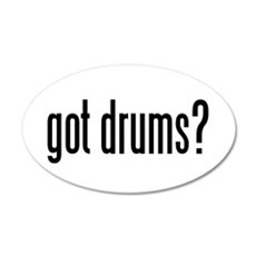 """got drums?"" 20x12 Oval Wall Peel"