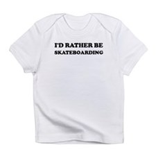 Rather be Skateboarding Creeper Infant T-Shirt