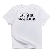 Eat, Sleep, Horse Racing Creeper Infant T-Shirt