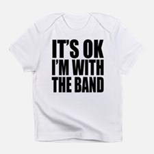 It's ok I'm with the Band Infant T-Shirt