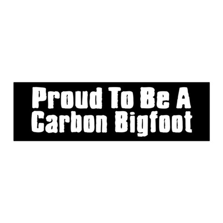 Proud to Be A Carbon Bigfoot black bumper sticker