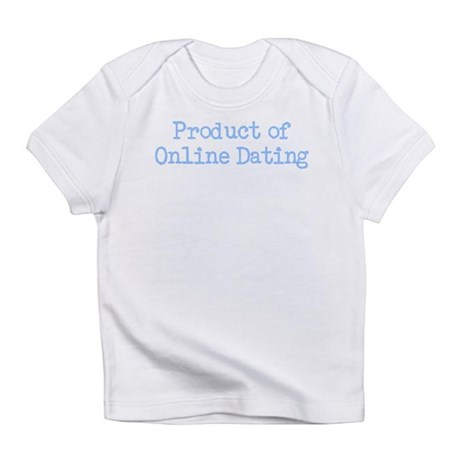 Product of Online Dating Infant T-Shirt