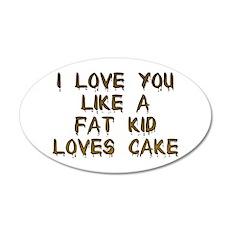 I Love You Like A Fat Kid Loves Cake Sticker (Oval
