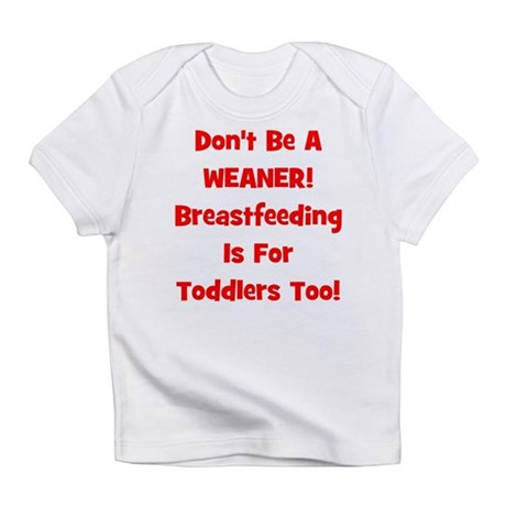 Don't Be A Weaner, Breastfeed Creeper Infant T-Shi