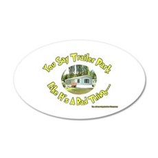 You say Trailer Park 20x12 Oval Wall Peel