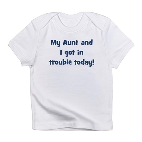 My Aunt and I got in trouble Infant T-Shirt