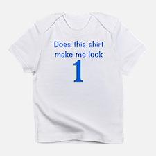 Shirt Make Me Look 1 Infant T-Shirt