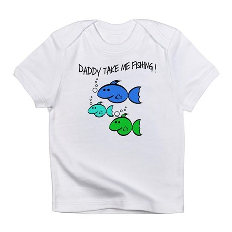 DADDY TAKE ME FISHING Infant T-Shirt