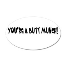 You're A Butt Munch 20x12 Oval Wall Peel