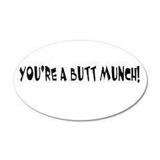 You're A Butt Munch 35x21 Oval Wall Peel