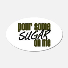 Pour some sugar on me 20x12 Oval Wall Peel