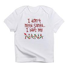 Don't need Santa, Have my Nana Infant T-Shirt