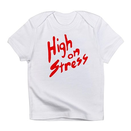 High on Stress Infant T-Shirt
