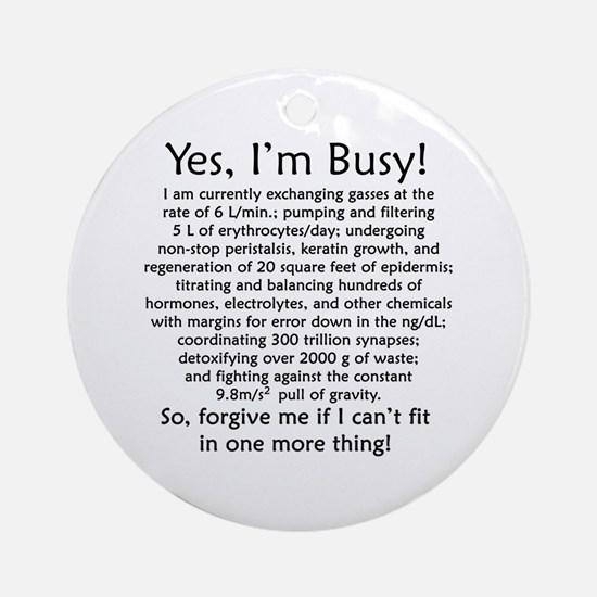 Yes, I'm Busy! Ornament (Round)