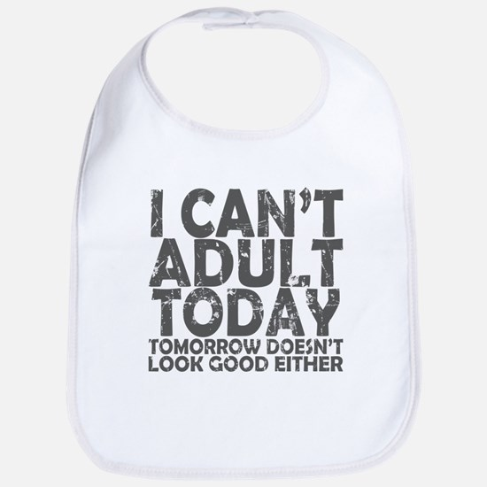 I Cant Adult Today Baby Bib
