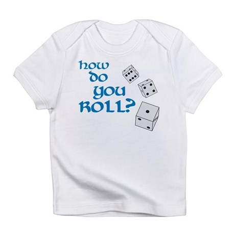 How do you roll? Infant T-Shirt